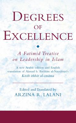 Degrees of Excellence: A Fatimid Treatise on Leadership in Islam - Lalani, Arzina R (Editor)