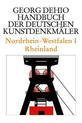 Dehio - Handbuch der deutschen Kunstdenkmaler / Nordrhein-Westfalen I: Rheinland - Dehio, Georg, and Dehio Vereinigung e.V. (Editor)