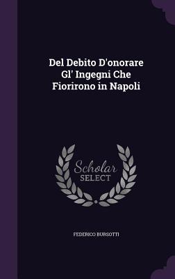 del Debito D'Onorare Gl' Ingegni Che Fiorirono in Napoli - Bursotti, Federico