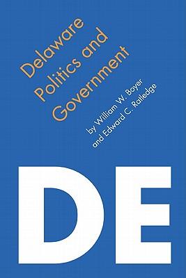 Delaware Politics and Government - Boyer, William W, and Ratledge, Edward C