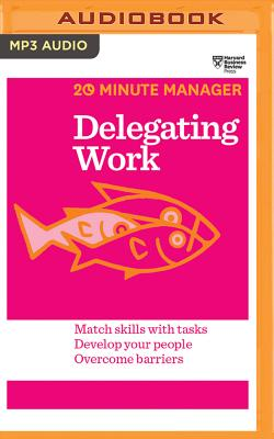 Delegating Work - Harvard Business Review, and Thomas, James Edward (Read by)