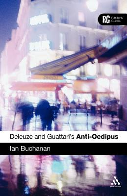 Deleuze and Guattari's Anti-Oedipus: A Reader's Guide - Buchanan, Ian