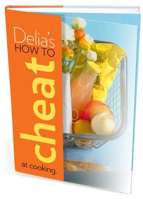 Delia's How to Cheat at Cooking - Smith, Delia
