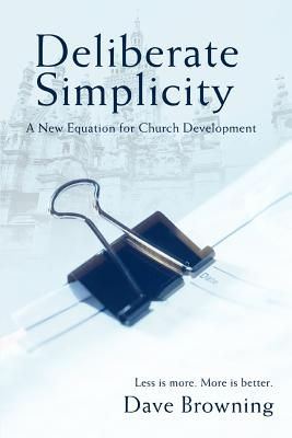Deliberate Simplicity: A New Equation for Church Development - Browning, Dave