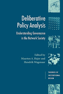 Deliberative Policy Analysis: Understanding Governance in the Network Society - Wagenaar, Hendrik (Editor), and Goodin, Robert E (Editor), and Barry, Brian, Ma, Atc (Editor)