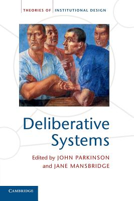 Deliberative Systems: Deliberative Democracy at the Large Scale - Parkinson, John (Editor), and Mansbridge, Jane J. (Editor)