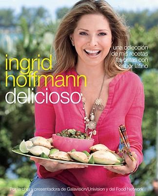 Delicioso: Una Coleccion de mis Recetas Favoritas Con Sabor Latino - Hoffmann, Ingrid, and Pelzel, Raquel