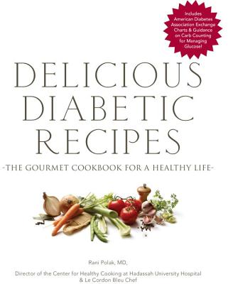 Delicious Diabetic Recipes: The Gourmet Cookbook for a Healthy Life - Polak, Rani
