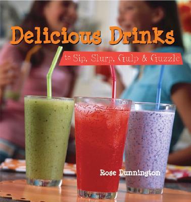 Delicious Drinks: To Sip, Slurp, Gulp & Guzzle - Dunnington, Rose