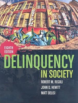 Delinquency in Society - Regoli, Robert M, and Hewitt, John, and Delisi, Matt