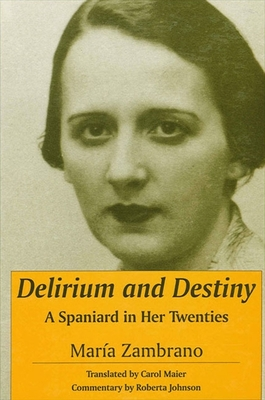Delirium and Destiny: A Spaniard in Her Twenties - Zambrano, Maria