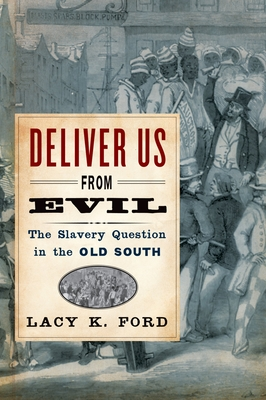 Deliver Us from Evil: The Slavery Question in the Old South - Ford, Lacy K