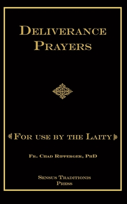 Deliverance Prayers: For Use by the Laity - Ripperger Phd, Fr Chad a