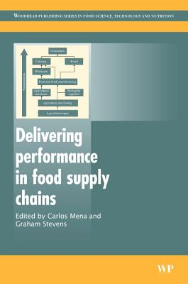 Delivering Performance in Food Supply Chains - Mena, Carlos (Editor), and Stevens, Graham (Editor)