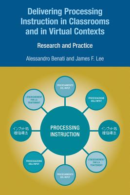 Delivering Processing Instruction in Classrooms and in Virtual Contexts: Research and Practice - Benati, Alessandro G, and Lee, James F