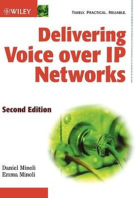 Delivering Voice Over IP Networks - Minoli, Daniel, and Minoli, Emma