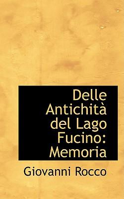 Delle Antichit del Lago Fucino: Memoria - Rocco, Giovanni