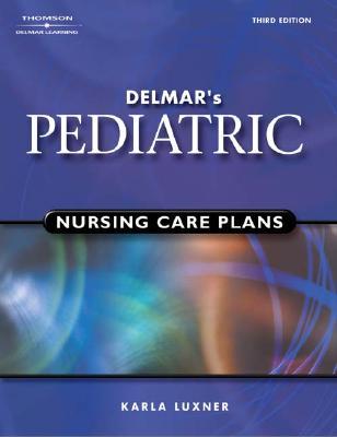 Delmar's Pediatric Nursing Care Plans - Luxner, Karla L