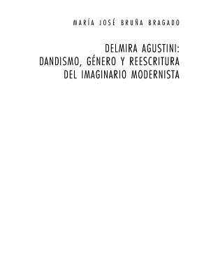 Delmira Agustini: Dandismo, Genero y Reescritura del Imaginario Modernista - Bruna Bragado, Maria Jose