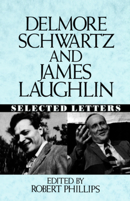 Delmore Schwartz and James Laughlin: Selected Letters - Schwartz, Delmore, and Laughlin, James, and Phillips, Robert (Editor)