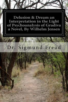 Delusion & Dream an Interpretation in the Light of Psychoanalysis of Gradiva a Novel, by Wilhelm Jensen - Freud, Dr Sigmund, and Downey, Helen M (Translated by)
