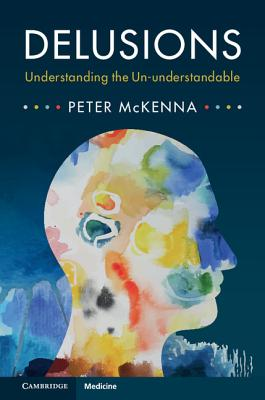 Delusions: Understanding the Un-understandable - McKenna, Peter