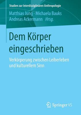 Dem Korper Eingeschrieben: Verkorperung Zwischen Leiberleben Und Kulturellem Sinn - Jung, Matthias (Editor)
