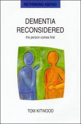 Dementia Reconsidered: The Person Comes First - Kitwood, Tom, and Kitwood Tom