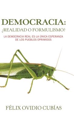 Democracia: ?Realidad O Formulismo?: La Democracia Real Es La ?nica Esperanza De Los Pueblos Oprimidos - Cubias, Felix Ovidio