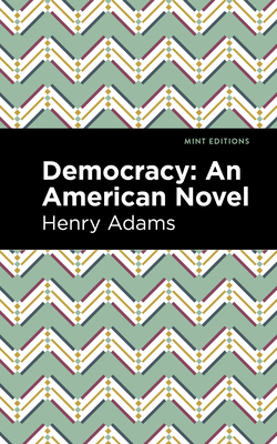 Democracy: An American Novel - Adams, Henry, and Editions, Mint (Contributions by)