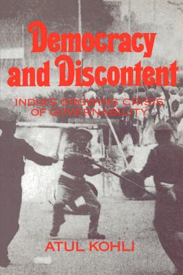 Democracy and Discontent: India's Growing Crisis of Governability - Kohli, Atul