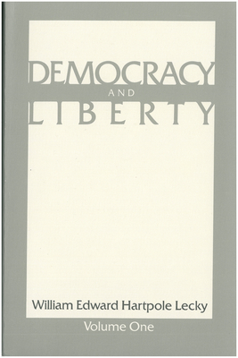 Democracy and Liberty: In Two Volumes - Lecky, William Edward Hartpole
