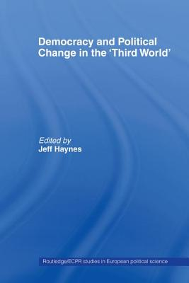 Democracy and Political Change in the Third World - Haynes, Jeff (Editor)