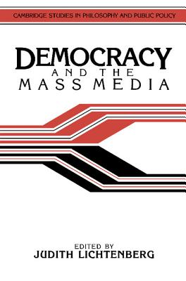 Democracy and the Mass Media: A Collection of Essays - Lichtenberg, Judith (Editor)