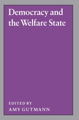 Democracy and the Welfare State - Gutmann, Amy (Editor)