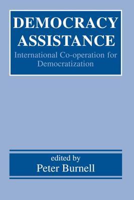 Democracy Assistance: International Co-Operation for Democratization - Burnell, Peter