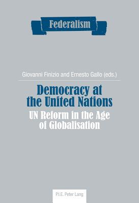 Democracy at the United Nations: UN Reform in the Age of Globalisation - Finizio, Giovanni (Editor), and Gallo, Ernesto (Editor)