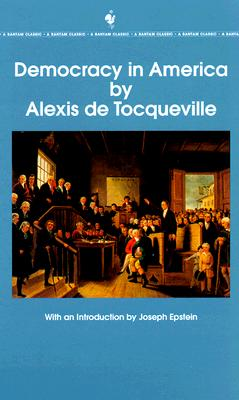 Democracy in America: The Complete and Unabridged Volumes I and II - de Tocqueville, Alexis, and Epstein, Joseph (Introduction by)