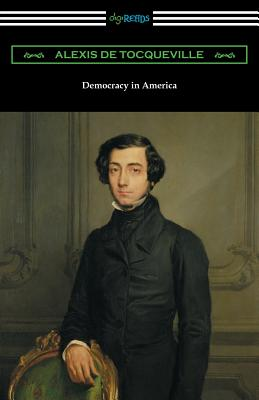 Democracy in America (Volumes 1 and 2, Unabridged) [Translated by Henry Reeve with an Introduction by John Bigelow] - Tocqueville, Alexis De, and Reeve, Henry (Translated by), and Bigelow, John (Introduction by)