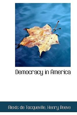 Democracy in America - De Tocqueville, Henry Reeve Alexis