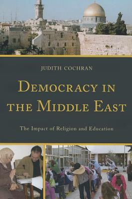 Democracy in the Middle East: The Impact of Religion and Education - Cochran, Judith