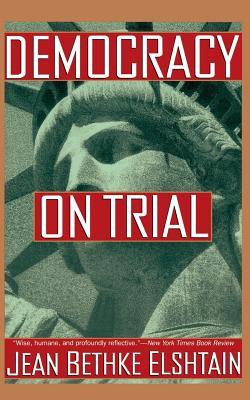 Democracy on Trial - Elshtain, Jean Bethke, Professor