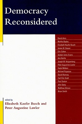 Democracy Reconsidered - Busch, Elizabeth Kaufer (Editor), and Alvis, David (Contributions by), and Bayles, Martha (Contributions by)