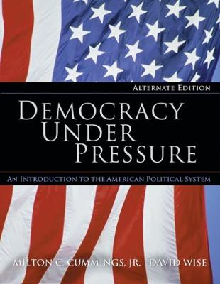 Democracy Under Pressure, Alternate Edition - Cummings, Milton C, and Wise, David, PhD