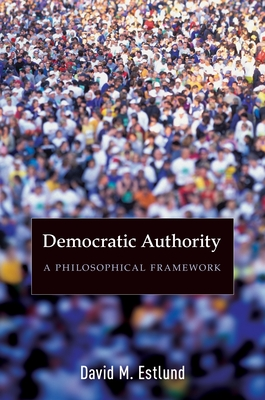 Democratic Authority: A Philosophical Framework - Estlund, David
