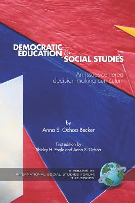 Democratic Education for Social Studies: An Issues-Centered Decision Making Curriculum (PB) - Ochoa-Becker, Anna S (Editor)