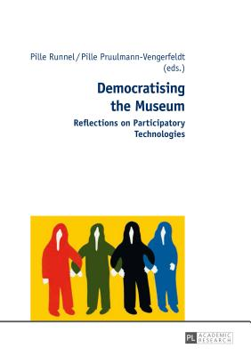 Democratising the Museum: Reflections on Participatory Technologies - Runnel, Pille (Editor), and Pruulmann-Vengerfeldt, Pille (Editor)