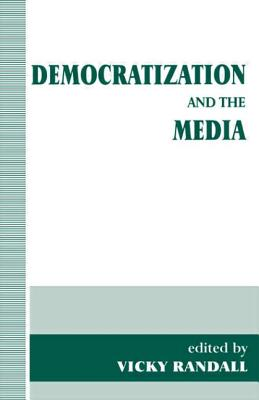 Democratization and the Media - Randall, Vicky (Editor)