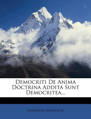 Democriti de Anima Doctrina Addita Sunt Democritea... - Heimsoeth, Friedrich