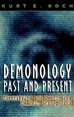 Demonology Past and Present: Identifying and Overcoming Demonic Strongholds - Koch, Kurt E